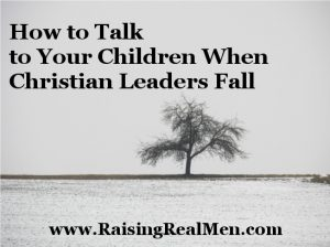 How to talk to your children when christian leaders fall