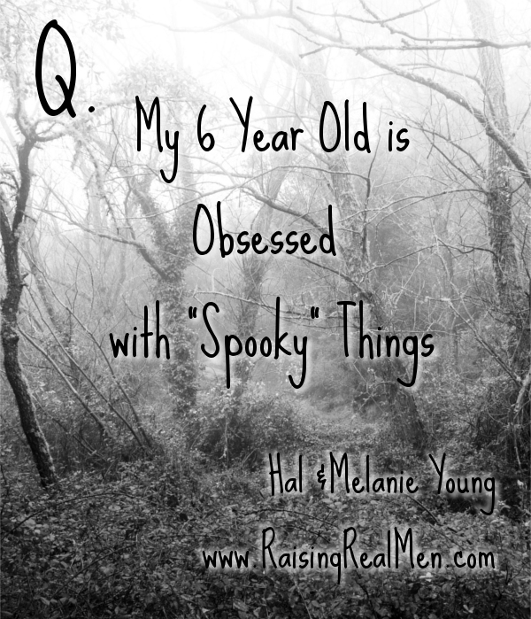 Q&A Six Year Old Obsessed with Spooky Things
